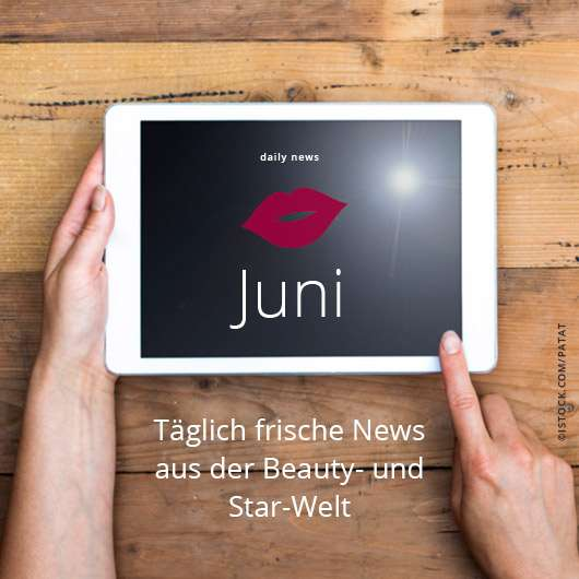 Beauty & Star News im Juni 2017