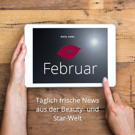 Beauty & Star News im Februar 2018